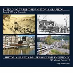 Historia Gráfica del ferrocarril en Euskadi - 150 años