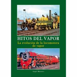 Hitos del Vapor. La evolución de la locomotora de vapor.
