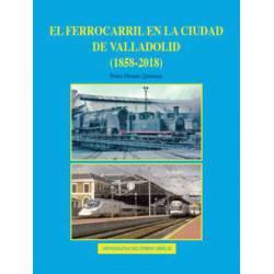 El Ferrocarril en la ciudad de Valladolid (1858-2018).